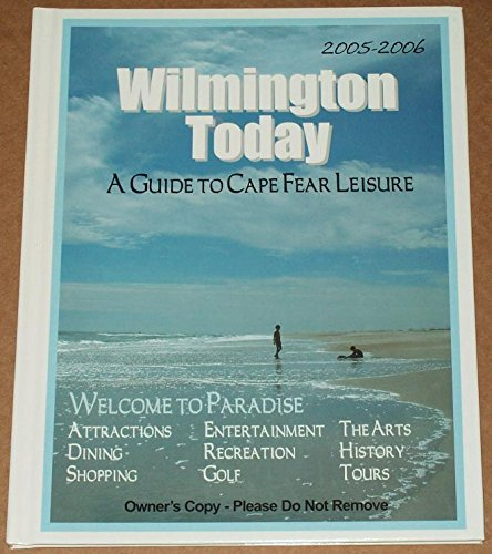 Wilmington Today a Guide to Cape Fear Leisure 2005-2006