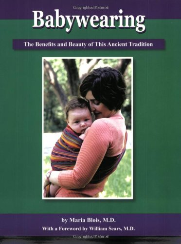 9780972958332: Babywearing: The Benefits and Beauty of This Ancient Tradition