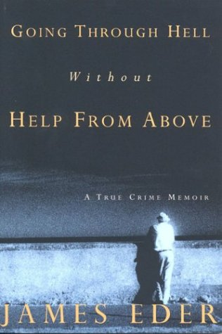 9780972964500: Going Through Hell Without Help from Above: A True Crime Memoir
