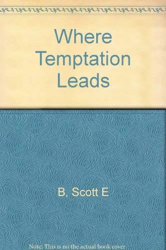Where Temptation Leads: B, Scott E