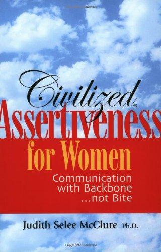9780972966436: Civilized Assertiveness for Women: Communication with Backbone...not Bite