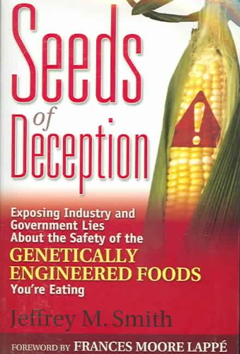 9780972966511: Seeds Of Deception: Exposing Industry And Government Lies About The Safety Of The Genetically Engineered Foods You're Eating