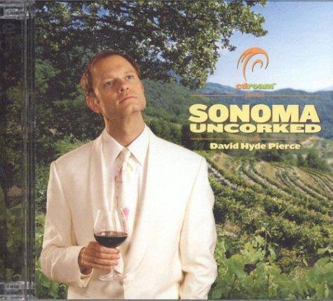 9780972972819: Sonoma Uncorked with DAVID HYDE PIERCE