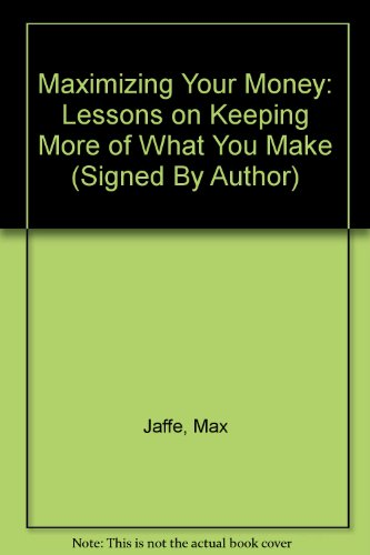 Maximizing Your Money: Lessons on Keeping More of What You Make (Signed By Author): Jaffe, Max