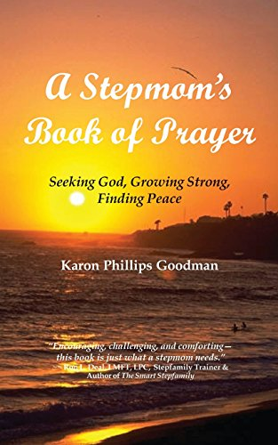 A Stepmom's Book of Prayer: Seeking God, Growing Strong, Finding Peace (0972975012) by Goodman, Karon Phillips