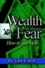 9780972981446: Wealth Without Fear - How To Stay Rich