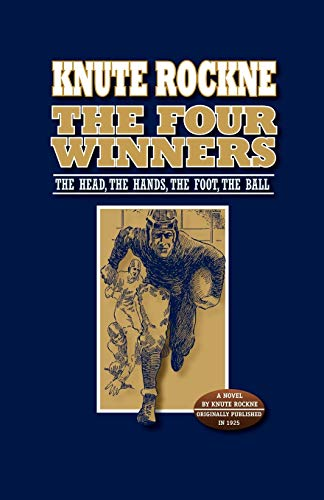 The Four Winners: The Head, The Hands,: Knute Rockne