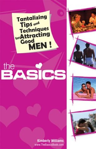The Basics. Tantalizing Tips and Techniques for Attracting Good Men: Williams, Kimberly