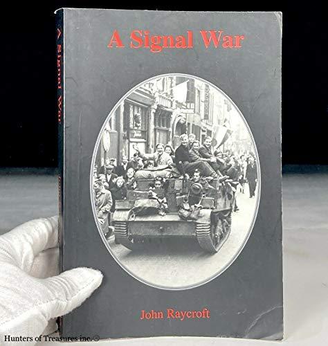 A Signal War : A Canadian Soldier's: John Raycroft