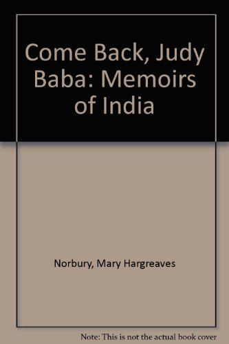 9780973009651: Come Back, Judy Baba: Memoirs of India