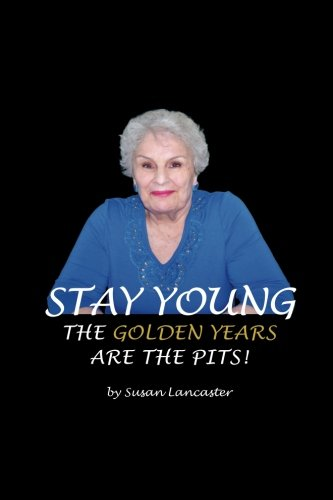 Stay Young The Golden Years are the Pits (0973035048) by Susan Lancaster