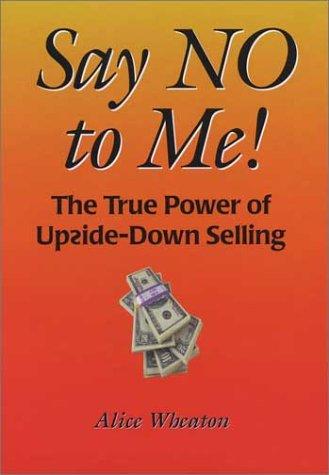 Say NO to Me! The True Power: Wheaton, Alice