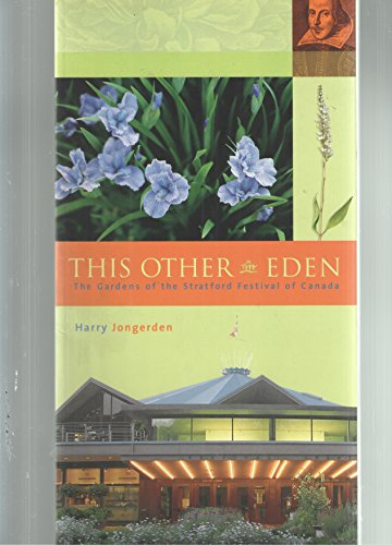 9780973050905: This Other Eden, the Gardens of the Stratford Festival of Canada