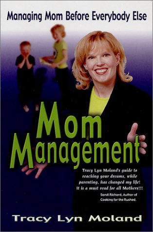 Mom Management: Managing Mom Before Everybody Else: Tracy Lyn Moland