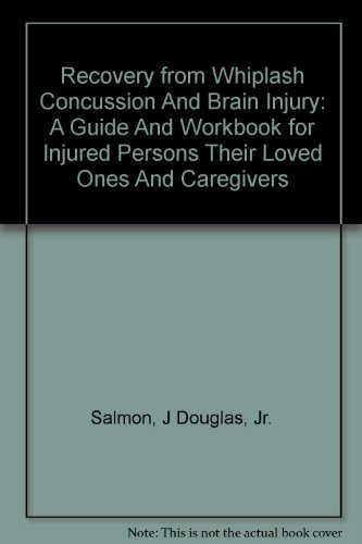 9780973075304: Recovery from Whiplash Concussion and Brain Injury: A Guide and Workbook for Injured Persons Their Loved Ones and Caregivers