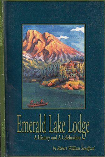 Emerald Lake Lodge. A History and a Celebration