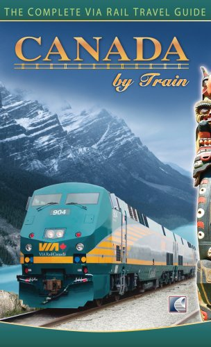 9780973089752: Canada By Train: The Complete Via Rail Travel Guide