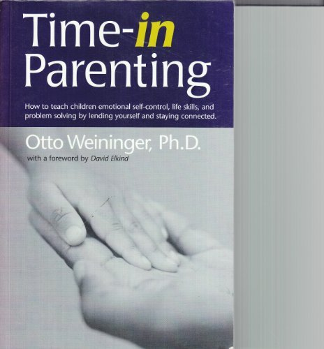 9780973090505: Time-in Parenting: How to Teach Children Emotional Self-Control, Life Skills, and Problem Solving by Lending Yourself and Staying Connected