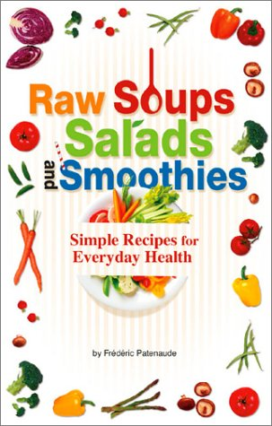 Raw Soups, Salads and Smoothies: Simple Recipes for Everyday Health: Frà dà ric Patenaude