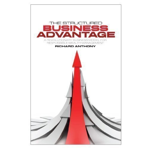 The Structured Business Advantage: A Revolutionary Business: Richard Anthony