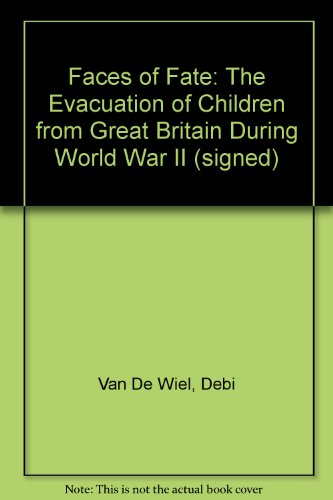 9780973110500: Faces of Fate: The Evacuation of Children from Great Britain During World War II (signed)