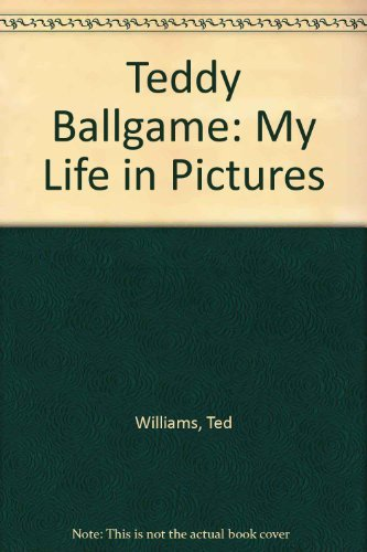Teddy Ballgame: My Life in Pictures (0973144300) by Williams, Ted