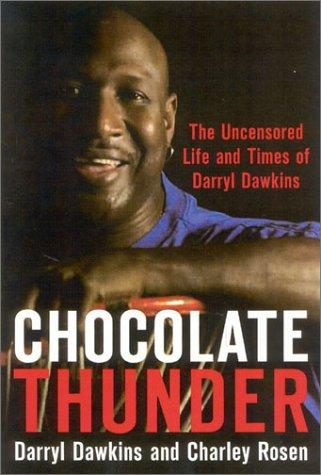Chocolate Thunder: The Uncensored Life and Time of Darryl Dawkins: Dawkins, Darryl;Rosen, Charles;...