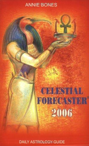 Celestial Forecaster 2006 : Daily Astrology Guide: Annie Bones