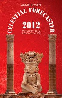 Celestial Forecaster 2012 : Everyone's Astrology Guide: Annie Bones