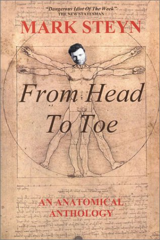 9780973157024: Mark Steyn From Head To Toe: An Anatomical Anthology