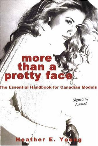 More Than a Pretty Face : The Essential Handbook for Canadian Models