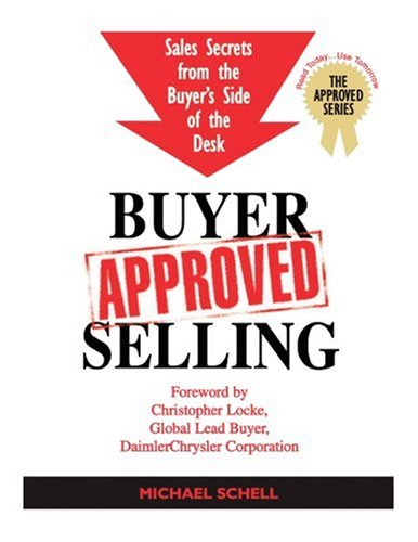 9780973167511: Buyer-Approved Selling: Sales Secrets from the Buyer's Side of the Desk (The Approved Series)