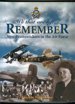 We That Are Left. . . Remember New Brunswickers in the Air Force.: Evans, Valerie (editor)