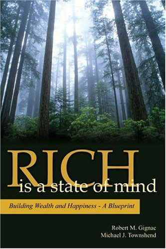 Rich Is a State of Mind : Building Wealth and Happiness: A Blueprint