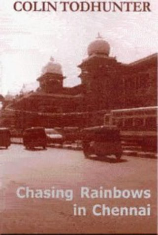 Chasing Rainbows in Chennai : The Madras: Todhunter, Colin