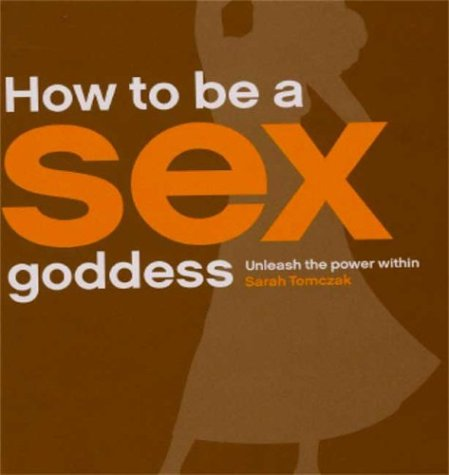 9780973199499: How to be a Sex Goddess Unleash the power within