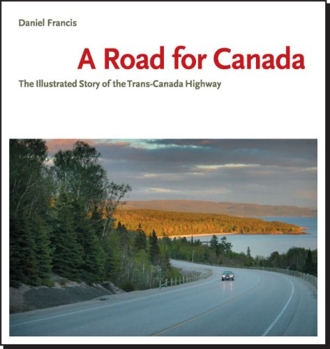 A ROAD FOR CANADA the Illustrated Story of the Trans-Canada Highway: Francis, Daniel *Signed*