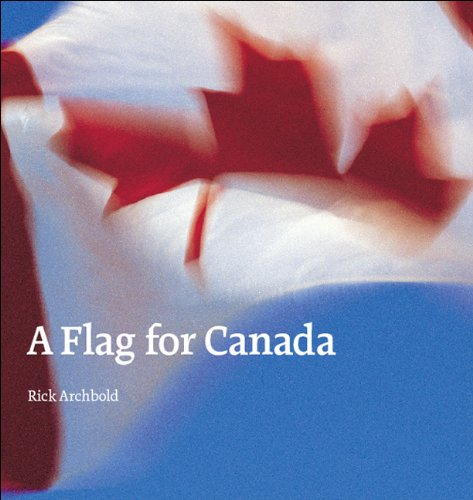 9780973234688: A Flag for Canada: The Illustrated Biography of the Maple Leaf Flag