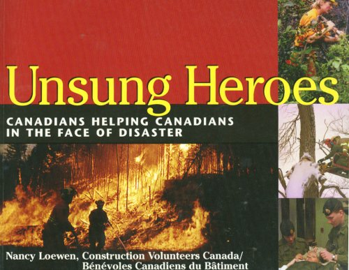 Unsung Heroes : Canadians Helping Canadians in: Loewen, Nancy; Contruction