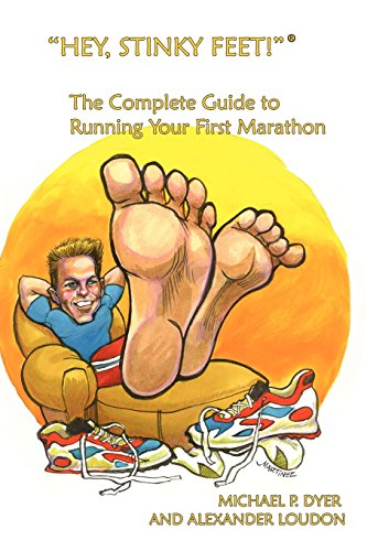 "Hey, Stinky Feet!"" The Complete Guide to Running Your First Marathon: Michael P. Dyer, ..."