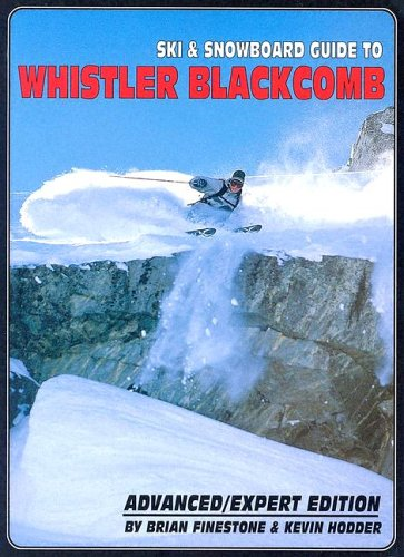 9780973259322: Ski and Snowboard Guide to Whistler Blackcomb: Advanced/Expert Edition