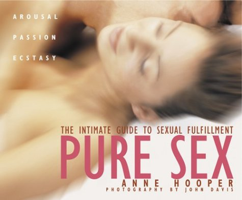 Pure Sex: The Intimate Guide to Sexual Fulfilment (9780973271331) by Anne Hooper
