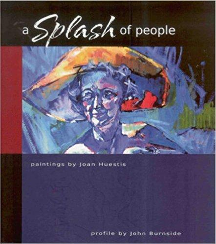 A Splash of People: Huestis, Joan; Burnside, John