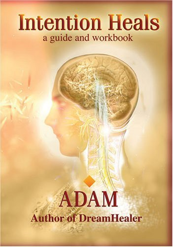 Intention Heals : A Guide And Workbook: Adam