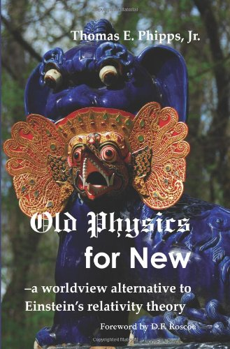 Old Physics for New: a worldview alternative: Thomas E. Phipps