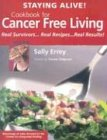Staying Alive! Cookbook for Cancer Free Living: Real Survivors.Real Recipes.Real Results