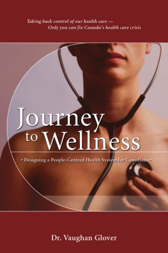 Journey to Wellness: Designing a People-centred Health System for Canadians: R. Vaughan Glover