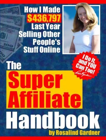The Super Affiliate Handbook: How I Made $436,797 Last Year Selling Other People's Stuff ...