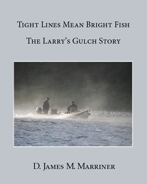 Tight Lines Means Bright Fish; The Larry's Gulch Story: Marriner, D. James M.