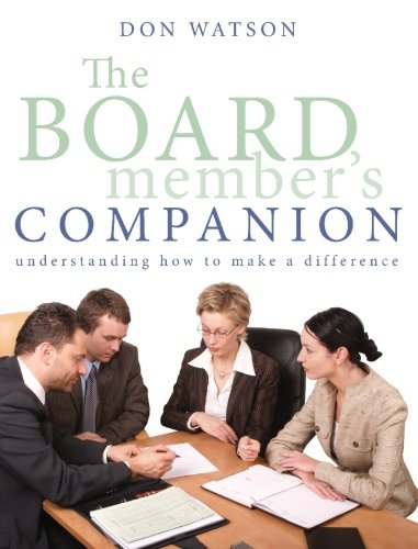 The Board Member's Companion: Understanding How to Make a Difference: Watson, Don